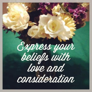 Express your beliefs with love and consideration