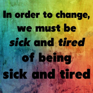 and tired of being sick and tired