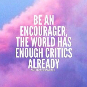 Encourage others and spread love.