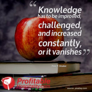 Knowledge has to be improved, challenged, and increased constantly or ...