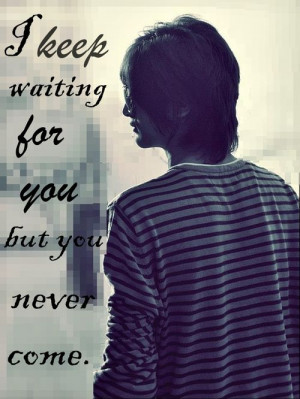 """Keep Waiting For You But You Never Come """" ~ Sad Quote"""