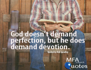 God doesn't demand PERFECTION, but He does demand DEVOTION.