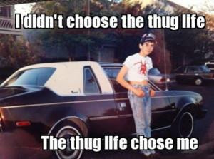 ... life chose me | http://www.thisislmao.com/image/60/thug_life_chose_me