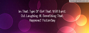 Im That Type Of Girl That Will Burst Out Laughing At Something That ...