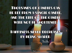 Happiness never decreases by being shared | Quotes on Slapix.com