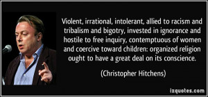 ... ought to have a great deal on its conscience. - Christopher Hitchens