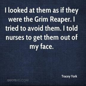 Tracey York - I looked at them as if they were the Grim Reaper. I ...