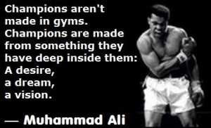 Muhammad Ali Quote Champions Aren't Made In Gyms Are