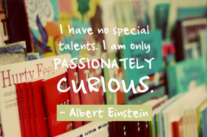 ... am only passionately curious. Albert Einstein ~ Poster #taolife