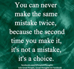can-never-make-the-same-mistake-twice-because-the-second-time-you-make ...