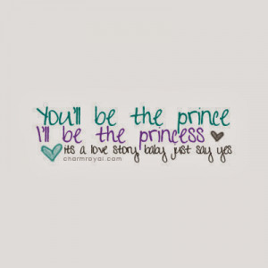 You'll be the prince I'll be the princess it's a love story baby just ...