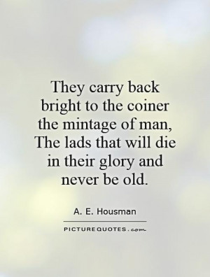 ... lads that will die in their glory and never be old. Picture Quote #1