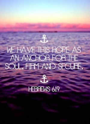 Hebrews 6:19 I'm not a real religious person, I have my beliefs, but I ...