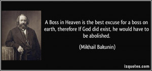 Boss in Heaven is the best excuse for a boss on earth, therefore If ...