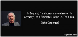 horror movie director. In Germany, I'm a filmmaker. In the US, I'm ...