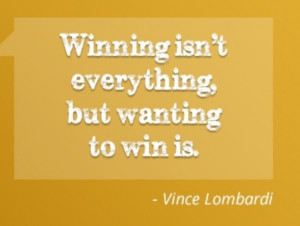 Winning isn't everything, but wanting to win is.