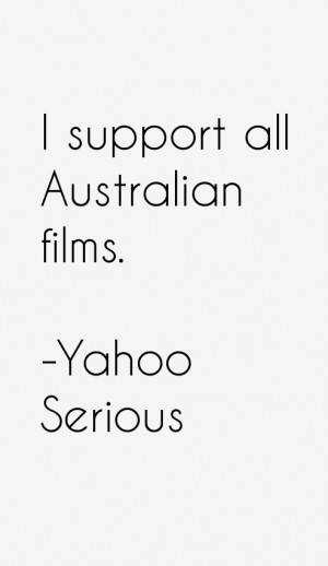 View All Yahoo Serious Quotes
