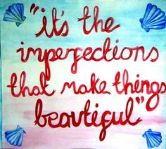 Imperfections are what make people unique, imperfections stand out, in ...