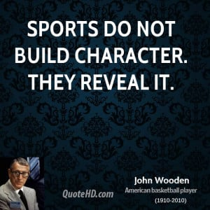 Sports do not build character. They reveal it.
