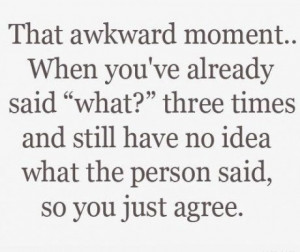 awkward moment, quote, true, what