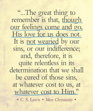 """CS Lewis quote""""...The great thing to remember is that, though our ..."""