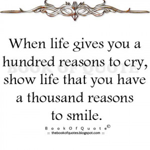 reasons to cry reasons to smile When life gives you a hundred reasons to cry, show life that you have a thousand reasons to smile published on march 23, 2017.