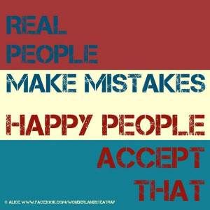 Real People Make Mistakes Happy People Accept That.
