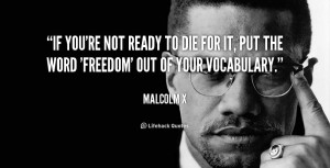 If you're not ready to die for it, put the word 'freedom' out of ...