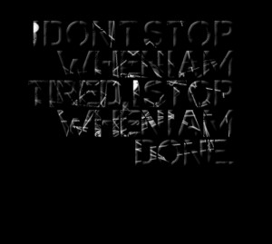 Quotes Picture: i don t stop when i am tired, i stop when i am done