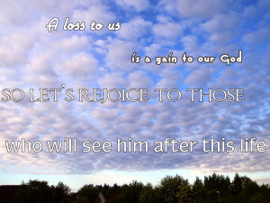 loss to us is a gain to our God. So let's rejoice to