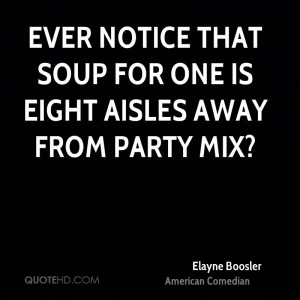 Ever notice that Soup for One is eight aisles away from Party Mix?