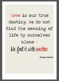 Love is our true destiny - Thomas Merton Quote More