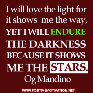 Endurance Quotes - I will love the light for it shows me the way, YET ...