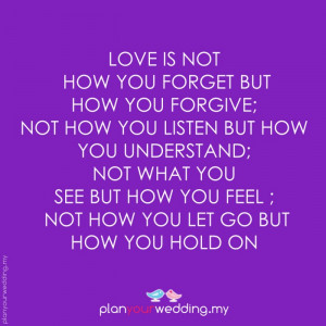 Love is not how you forget but how you forgive; not how you listen but ...