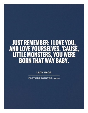 just-remember-i-love-you-and-love-yourselves-cause-little-monsters-you ...