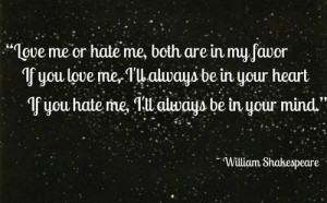 Love me or hate me, both are in my favor, If you love me, I'll always ...