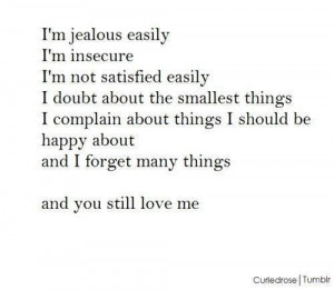 Im jealous easily im insecure im not satisfied easily i doubt about ...
