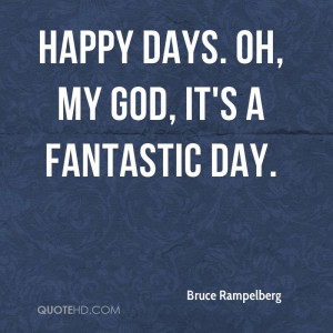 Happy Days Quotes Bruce Rampelberg - Happy days