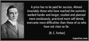 price has to be paid for success. Almost invariably those who have ...
