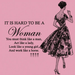 It is Hard to be a Woman