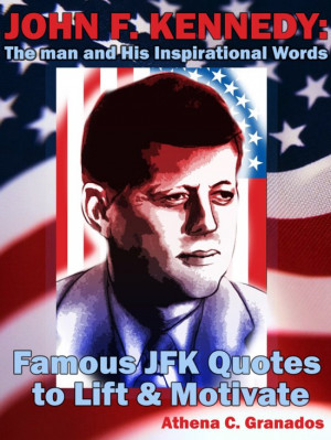 John F Kennedy: The man and His Inspirational Words Famous JFK Quotes ...