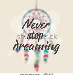 Vector illustration with blurred dream catcher and motivational phrase ...