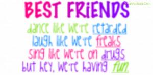 Best Friends Dance like We're retarded ~ Best Friend Quote