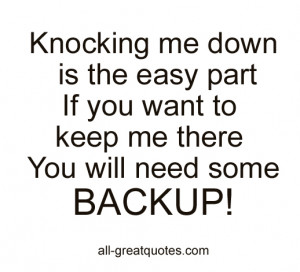 Knocking me down is the easy part If you want to keep me there You ...