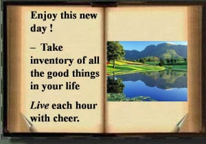 Enjoy This New Day! Take Inventory of All The Good Things In Your Life ...