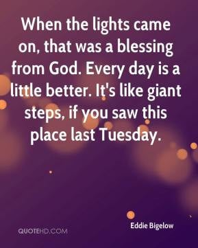 When the lights came on, that was a blessing from God. Every day is a ...