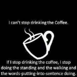 can't stop drinking the coffee