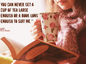 ... Cup Of Tea Large Enough Or A Book Long Enough To Suit Me - Book Quote