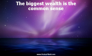 ... wealth is the common sense - Ali ibn Abi Talib Quotes - StatusMind.com