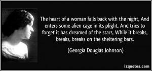 ... , breaks, breaks on the sheltering bars. - Georgia Douglas Johnson